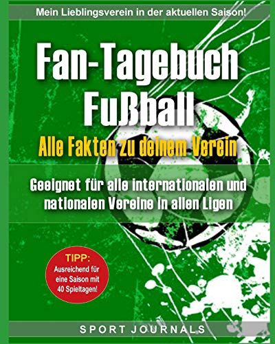 Fan-Tagebuch Fußball - Alle Fakten zu deinem Verein: Geeignet für alle nationalen und internationalen Fußball Vereine in allen Ligen.