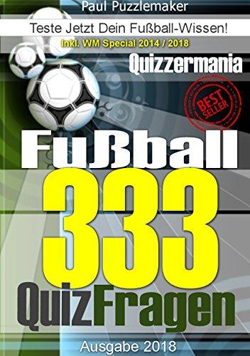 333 Fußball Quiz Fragen - Teste jetzt Dein Fußball-Wissen: Fragen zum Regelwerk, zu Vereinen, zu Fußballern und Trainern inkl. WM-Special 2014 / 2018