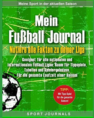Mein Fußball Journal - Notiere alle Fakten zu deiner Liga: Geeignet für alle nationalen und internationalen Fußball Ligen. Raum für Tippspiele, Tabellen und Spielergebnisse