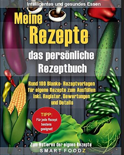 Meine Rezepte – das persönliche Rezeptbuch: 100 Blanko- Rezeptvorlagen für eigene Rezepte zum Ausfüllen. Inkl. Register, Bewertungen und Details!