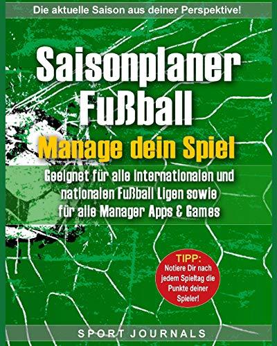 Saisonplaner Fußball - Manage dein Spiel: Geeignet für alle internationalen und nationalen Fußball-Ligen sowie für alle Manager-Apps und Games