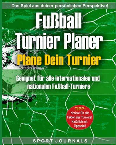 Fußball-Turnier Journal - Plane dein Turnier: Geeignet für alle internationalen und nationalen Fußball-Turniere