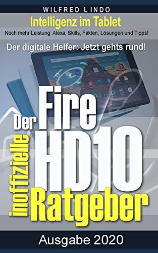 Fire HD 10 - Tablet – der inoffizielle Ratgeber: Noch mehr Leistung: Alexa, Skills, Fakten, Lösungen und Tipps – Intelligenz im Tablet!