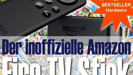 Der inoffizielle Ratgeber zum Amazon Fire TV Stick