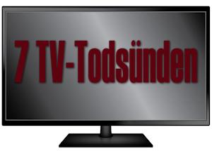 7 TV-Todsünden Todsuenden