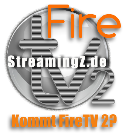 Kommt Fire TV 2? Streamingz.de
