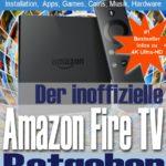 Amazon Fire TV (4K Ultra-HD) und Fire TV Stick – der inoffizielle Ratgeber
