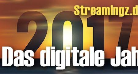 Das ändert sich im digitalen Jahr 2017 – auch beim Streaming