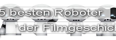 Die 15 besten Roboter der Filmgeschichte – Vorbild für Alexa, Siri & Co. (Teil 1)