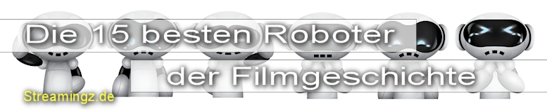 Die 15 besten Roboter der Filmgeschichte