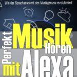 Der perfekte Musikgenuss mit dem Sprachassistenten Alexa